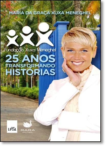 25 Anos Transformando Histórias, livro de Maria da Graça Xuxa Meneghel
