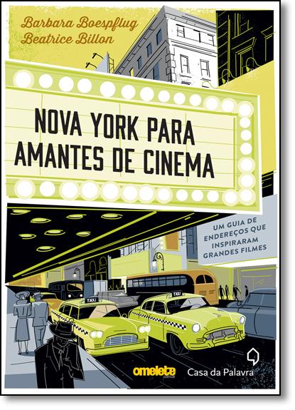 Nova York Para Amantes de Cinema: Um Guia de Endereços que Inspiraram Grandes Filmes, livro de Barbara Boespflug