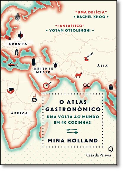 Atlas Gastronômico, O: Uma Volta ao Mundo em 40 Cozinhas, livro de Mina Holland