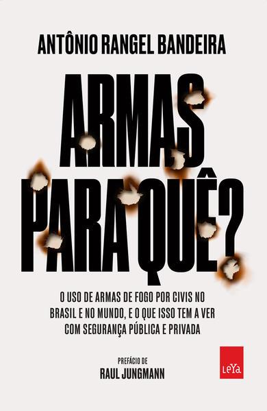 Armas para quê?. O uso de armas de fogo por civis no Brasil e no mundo, e o que isso tem a ver com a sua segurança, livro de Antônio Rangel Bandeira
