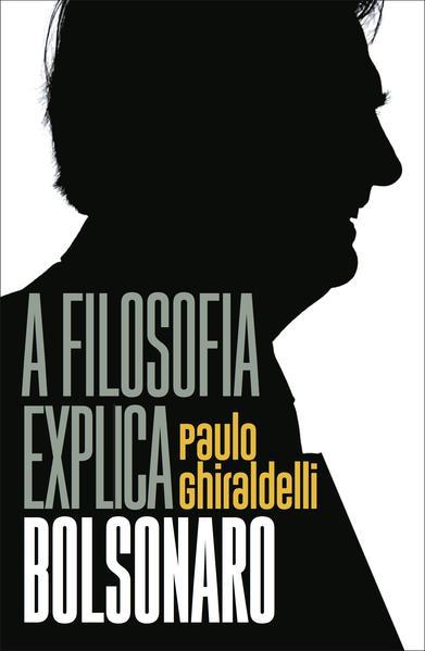 A filosofia explica Bolsonaro, livro de Paulo Ghiraldelli Jr.