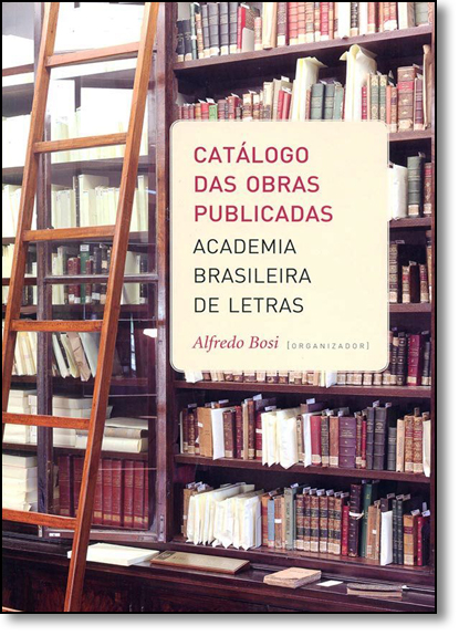 Catálogo das Obras Publicadas: Academia Brasileira de Letras, livro de Alfredo Bosi