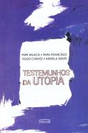 Testemunhos da Utopia, livro de Pepe Mujica, Papa Francisco, Hugo Chávez, Angela Davis
