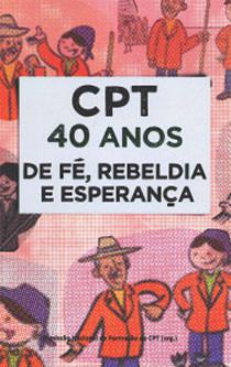 CPT - 40 anos de fé, rebeldia e esperança, livro de Comissão Pastoral da Terra