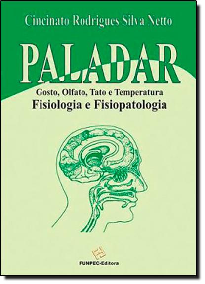Paladar: Gosto, Olfato, Tato e Temperatura: Fisiologia Fisiopatologia, livro de Cincinato Rodrigues Silva Netto