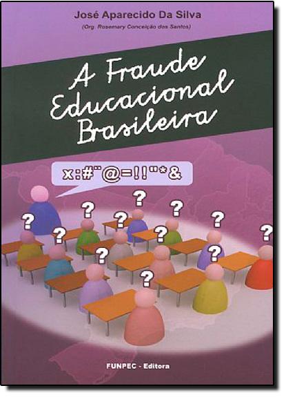 Fraude Educacional Brasileira, A, livro de José Aparecido da Silva