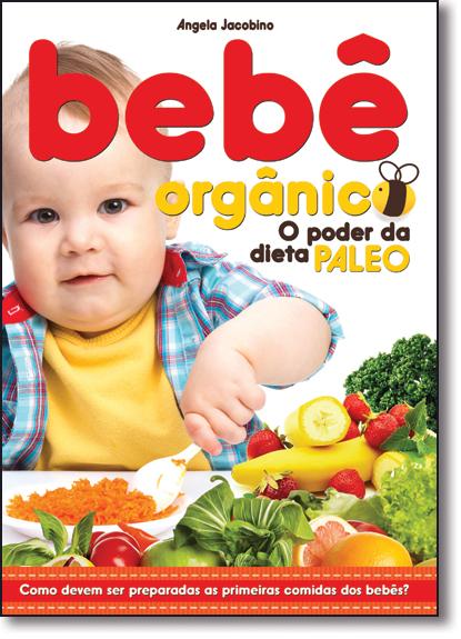 Bebê Orgânico: O Poder da Dieta Paleo, livro de Angela Jacobina