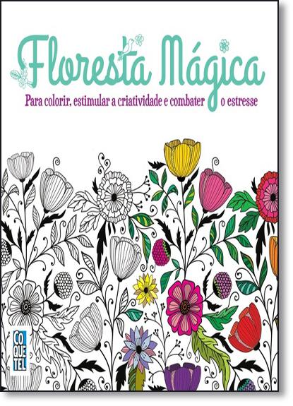 Floresta Mágica: Para Colorir, Estimular a Criatividade e Combater o Estresse, livro de Varios Autores