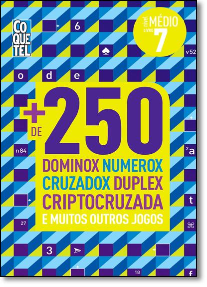 + de 250 Dominox, Numerox, Cruzadox, Duplex, Criptocruzada e Muitos Outros Jogos - Livro 7 - Nível Médio, livro de Equipe Coquetel