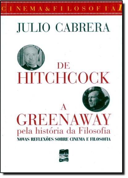 De Hitchcock a Greenaway Pela História da Filosofia: Novas Reflexões Sobre Cinema e Filosofia - Vol.1, livro de Julio Cabrera