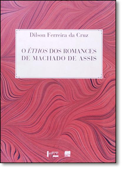 Éthos dos Romances de Machado de Assis, Os, livro de Dilson Ferreira de Cruz