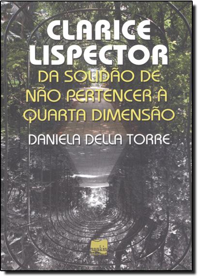 Clarice Lispector: da Solidão de Não Pertencer a Quarta Dimensão, livro de Daniela Della Torre