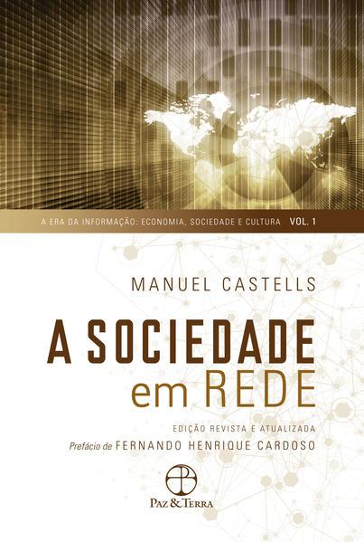 A sociedade em rede   - vol. 1, livro de Manuel Castells