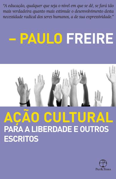 Ação Cultural Para Liberdade e Outros Escritos, livro de Paulo Freire
