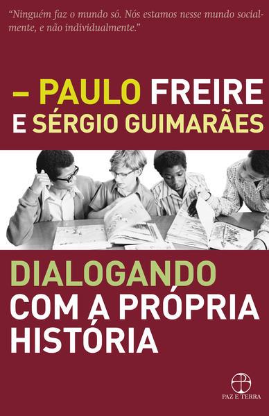 Dialogando com a Própria História, livro de Sérgio Guimarães, Paulo Freire