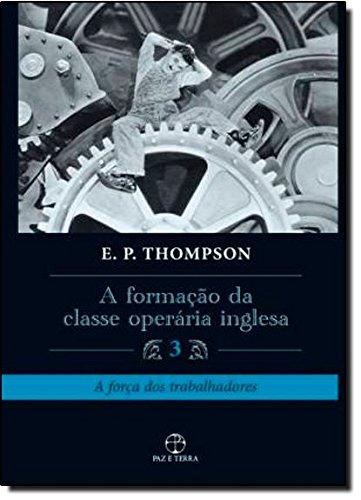 A Formação da Classe Operária Inglesa - vol. 3, livro de E.P. Thompson