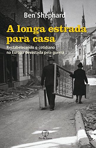A longa estrada para casa - Restabelecendo o cotidiano na Europa devastada pela guerra, livro de Ben Shephard