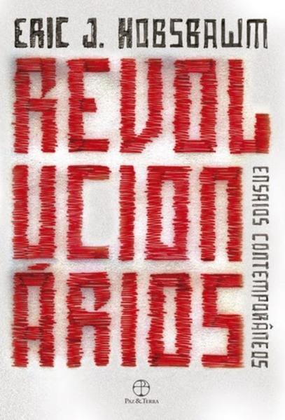 Revolucionários. Ensaios Contemporâneos, livro de Eric J. Hobsbawn