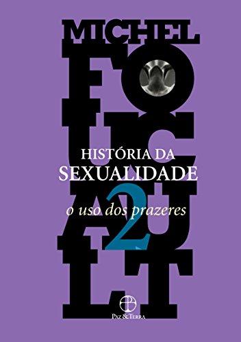 História da Sexualidade. O Uso dos Prazeres - Volume 2, livro de Michel Foucault