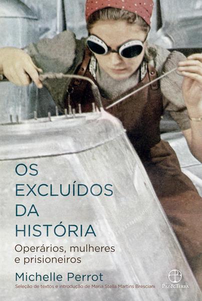 Os Excluídos da História. Operários, Mulheres e Prisioneiros, livro de Michelle Perrot