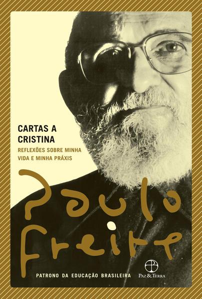 Cartas a Cristina. Reflexões sobre minha vida e minha práxis, livro de Paulo Freire, Ana Maria Araújo Freire