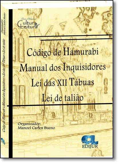 Código de Hamurabi - Manual dos Inquisidores - Lei das Xii Tabuas - Lei de Talião, livro de Manoel Carlos Bueno