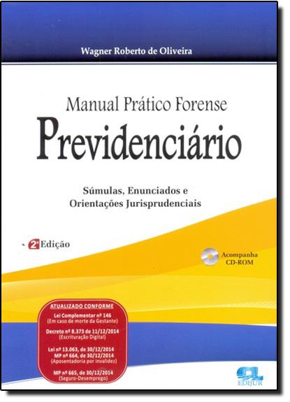 Manual Prático Forense Previdenciário: Súmulas, Enunciados e Orientações Jurisprudenciais, livro de Wagner Roberto de Oliveira