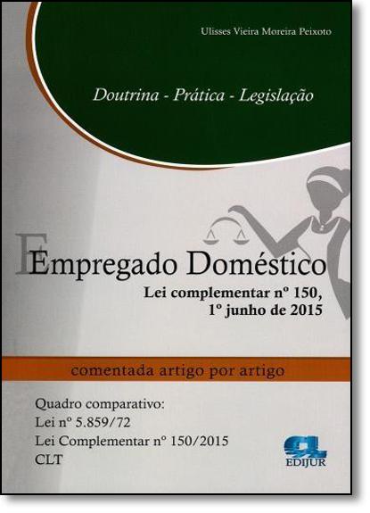 Empregado Doméstico: Lei Complementar Nº 150 1º Junho de 2015, livro de Ulisses Vieira Moreira Peixoto