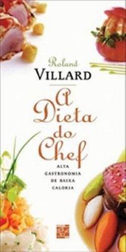 A Dieta do Chef. Alta Gastronomia de Baixa Caloria, livro de Roland Villard