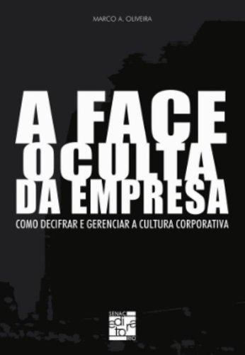 A Face Oculta Da Empresa, livro de Marco Oliveira