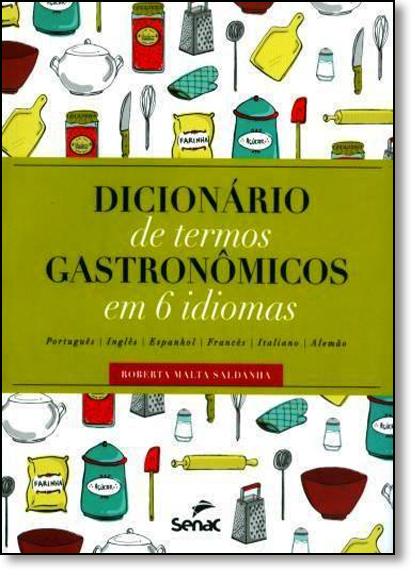 Dicionário de Termos Gastronômicos em 6 Idiomas - Português, Inglês, Espanhol, Francês, Italiano, Alemão, livro de Roberta Malta Saldanha