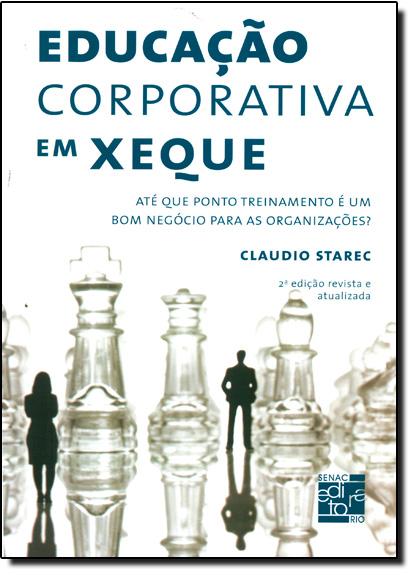 Educação Corporativa em Xeque: Até que Ponto Treinamento É um Bom Negócio Para as Organizações?, livro de Claudio Starec