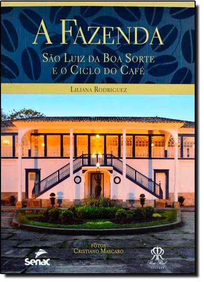 Fazenda, A: São Luiz da Boa Sorte e o Ciclo do CAF, livro de Liliana Rodriguez