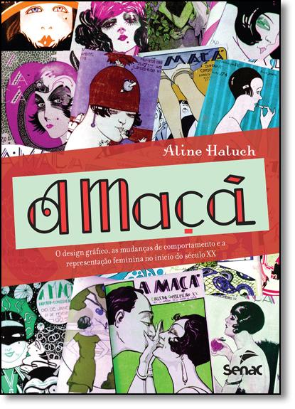 Maçã, A: O Design Gráfico, As Mudanças de Comportamento e a Representação Feminina no Início do Século Xx, livro de Aline Haluch