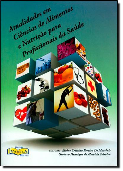 Atualidades em Ciências de Alimentos e Nutrição Para Profissionais de Saúde, livro de Elaine Cristina P. de Martinis