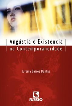 Angústia e existência na contemporaneidade, livro de Jurema Barros Dantas