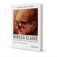 Mircea Eliade e a busca do sagrado. Fragmentos biográficos, livro de Antônio Vidal Nunes