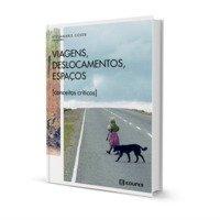 Viagens, deslocamentos, espaços. Conceitos críticos, livro de Stelamaris Coser (org.)