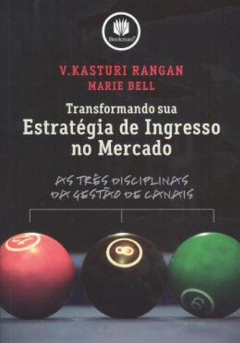 TRANSFORMANDO SUA ESTRATEGIA DE INGRESSO NO MERCADO, livro de RANGAN/BELL