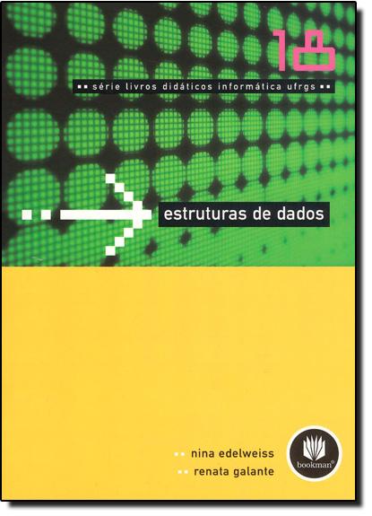 ESTRUTURAS DE DADOS - VOL. 18 - SERIE LIVROS DIDATICOS INFORMATICA UFRGS, livro de EDELWEISS/GALANTE