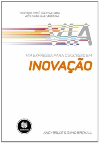 Tudo Que Você Precisa Para Acelerar sua Carreira - Via Expressa Para o Sucesso em Inovação, livro de Andy Bruce