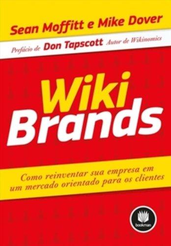 Wikibrands: Como Reinventar Sua Empresa em um Mercado Orientado Para os Clientes, livro de Sean Moffitt