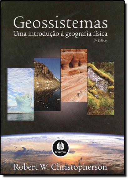 Geossistemas: Uma Introdução a Geografia Física, livro de Robert W. Christopherson