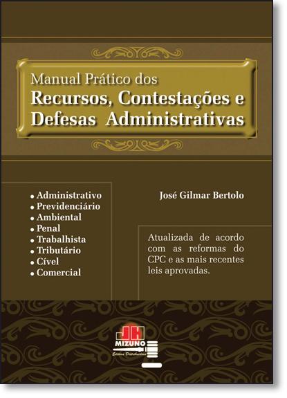 Manual Prático dos Recursos, Contestações e Defesas Administrativas, livro de José Gilmar Bertolo