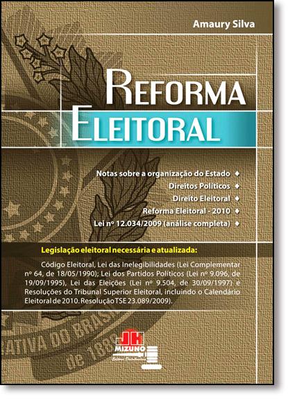 Reforma Eleitoral: Com a Lei da Ficha Limpa - Lei Compl. 135 de 04 - 07 - 2010, livro de Amaury Silva