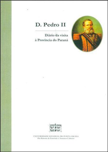 D. PEDRO II: Diário de uma visita à Província do Paraná, livro de Francisco  Marques dos Santos (Org.)