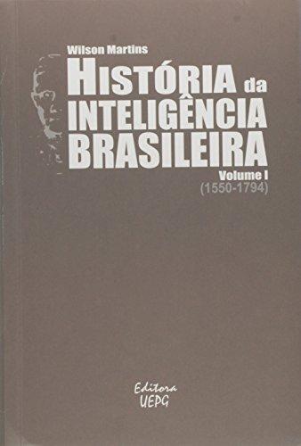 HISTÓRIA DA INTELIGÊNCIA BRASILEIRA - Volume I (1550-1794), livro de Wilson Martins