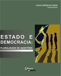 ESTADO E DEMOCRACIA: Pluralidade de Questões, livro de Lucia Cortes da Costa (Org.)