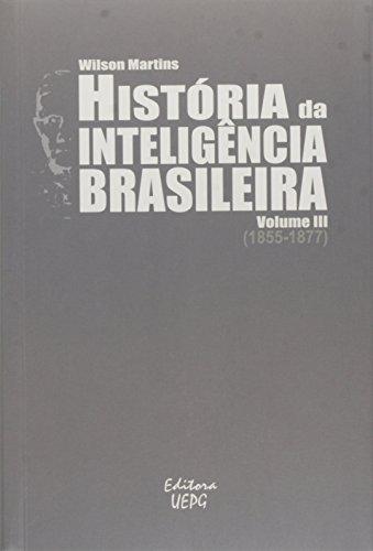 HISTÓRIA DA INTELIGÊNCIA BRASILEIRA - Volume III (1855-1877), livro de Wilson Martins