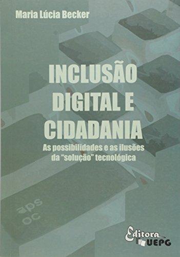"""INCLUSÃO DIGITAL E CIDADANIA: as possibilidades e as ilusões da """"solução"""" tecnológica, livro de Maria Lucia Becker"""